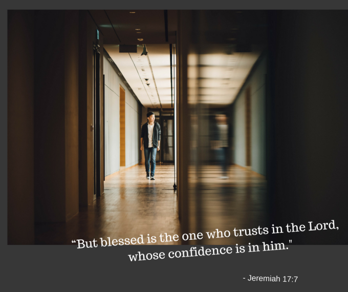 """But blessed is the one who trusts in the Lord, whose confidence is in him."